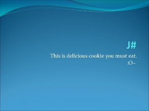 J This is delicious cookie you must eat