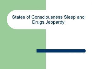 States of Consciousness Sleep and Drugs Jeopardy Sleep