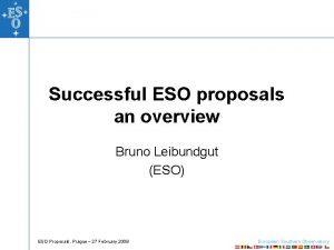 Successful ESO proposals an overview Bruno Leibundgut ESO