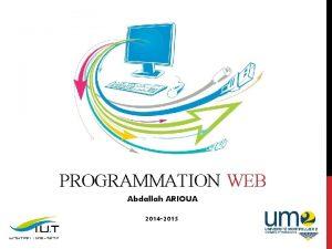 PROGRAMMATION WEB Abdallah ARIOUA 2014 2015 ORGANISATION DU