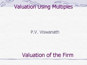 Valuation Using Multiples P V Viswanath Valuation of