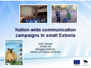 Nationwide communication campaigns in small Estonia Kristi Jesaar