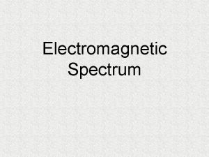 Electromagnetic Spectrum Warmup How would you define light