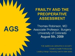 FRAILTY AND THE PREOPERATIVE ASSESSMENT AGS Thomas Robinson
