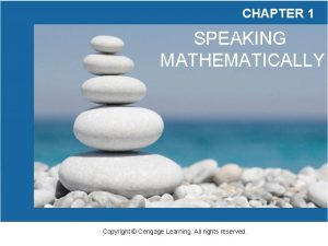 CHAPTER 1 SPEAKING MATHEMATICALLY Copyright Cengage Learning All