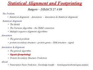 Statistical Alignment and Footprinting Rutgers DIMACS 27 4