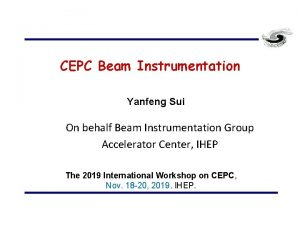 CEPC Beam Instrumentation Yanfeng Sui On behalf Beam