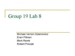 Group 19 Lab 8 Michael Vernon Szlamowicz Evan
