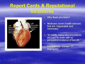 Report Cards Reputational Incentives Why fewer providers Medicare