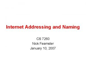 Internet Addressing and Naming CS 7260 Nick Feamster
