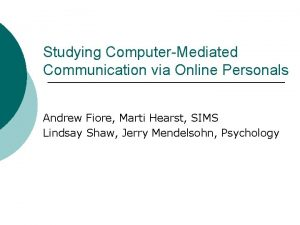 Studying ComputerMediated Communication via Online Personals Andrew Fiore