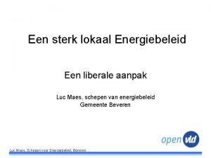 Een sterk lokaal Energiebeleid Een liberale aanpak Luc