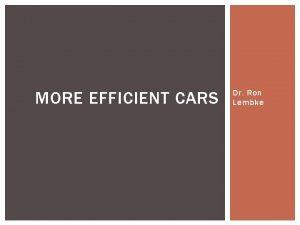 MORE EFFICIENT CARS Dr Ron Lembke MORE EFFICIENT