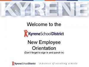 Welcome to the New Employee Orientation Dont forget