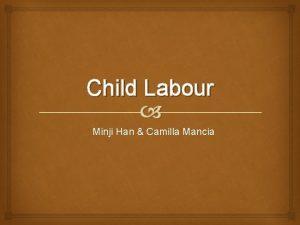 Child Labour Minji Han Camilla Mancia Child Labour