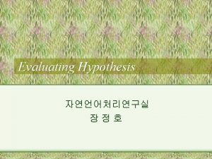 Evaluating Hypothesis Evaluating the accuracy of hypotheses is