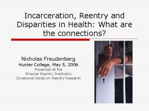 Incarceration Reentry and Disparities in Health What are