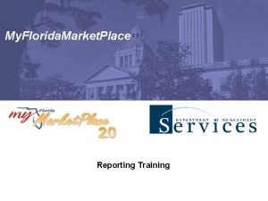 My Florida Market Place Reporting Training Agenda Introduction