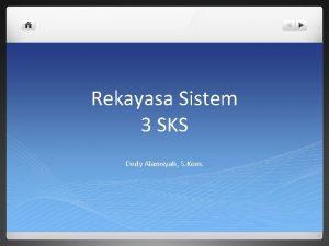 Rekayasa Sistem 3 SKS Dedy Alamsyah S Kom