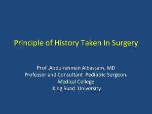 Principle of History Taken In Surgery Prof Abdulrahman