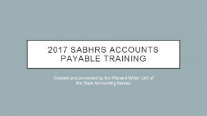 2017 SABHRS ACCOUNTS PAYABLE TRAINING Created and presented