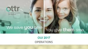 OUI 2017 OPERATIONS OPERATIONS FOCUS Transitioning Customers to