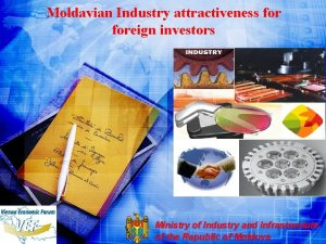 Moldavian Industry attractiveness foreign investors Ministry of Industry