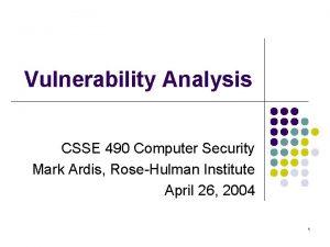Vulnerability Analysis CSSE 490 Computer Security Mark Ardis