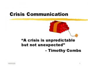 Crisis Communication A crisis is unpredictable but not