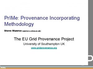 Pr IMe Provenance Incorporating Methodology Steve Munroe sjmecs