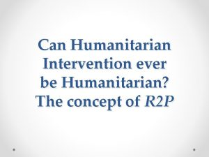 Can Humanitarian Intervention ever be Humanitarian The concept