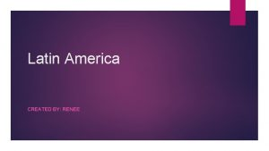 Latin America CREATED BY RENEE Mexico Mexico is