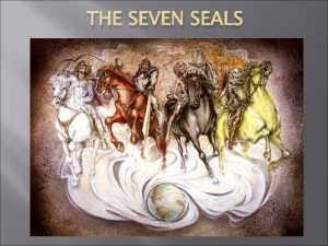 THE SEVEN SEALS THE SEVEN SEALS First Seal