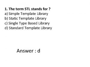 1 The term STL stands for a Simple