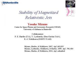 Stability of Magnetized Relativistic Jets Yosuke Mizuno Center