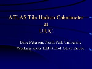 ATLAS Tile Hadron Calorimeter at UIUC Dave Petersen