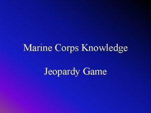 Marine Corps Knowledge Jeopardy Game Marine Corps Knowledge