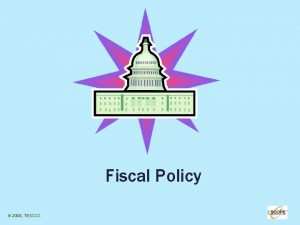 Fiscal Policy 2009 TESCCC 1 Fiscal Policy defined