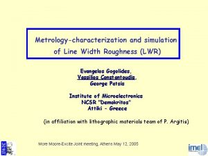 Metrologycharacterization and simulation of Line Width Roughness LWR