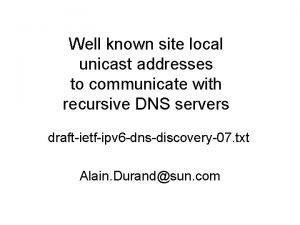 Well known site local unicast addresses to communicate
