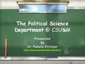 The Political Science Department CSUSM Presented By Dr