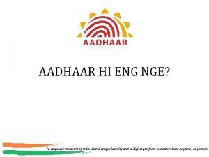 AADHAAR HI ENG NGE To empower residents of
