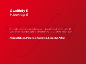 Gweithdy 5 Workshop 5 Defnyddio holi creadigol i