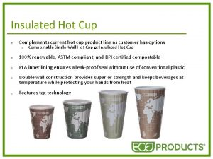 Insulated Hot Cup p Complements current hot cup