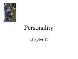 Personality Chapter 15 1 Personality An individuals characteristic