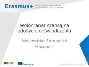 Wolontariat szans na zdobycie dowiadczenia Wolontariat Europejski Erasmus