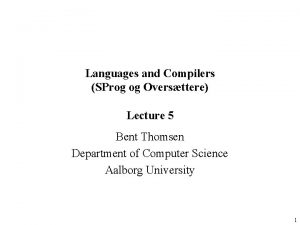 Languages and Compilers SProg og Oversttere Lecture 5