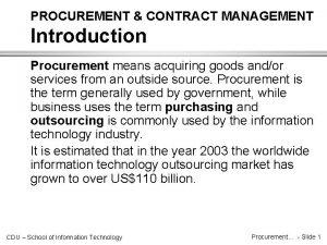 PROCUREMENT CONTRACT MANAGEMENT Introduction Procurement means acquiring goods