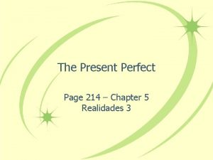 The Present Perfect Page 214 Chapter 5 Realidades