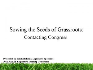 Sowing the Seeds of Grassroots Contacting Congress Presented